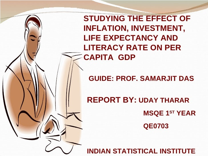 STUDYING THE EFFECT OF INFLATION, INVESTMENT, LIFE EXPECTANCY AND LITERACY RATE ON PER CAPITA  GDP GUIDE: PROF. SAMARJIT D...