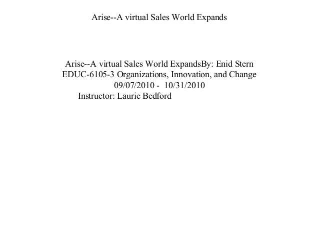 Arise--A virtual Sales World Expands Arise--A virtual Sales World ExpandsBy: Enid Stern EDUC-6105-3 Organizations, Innovat...
