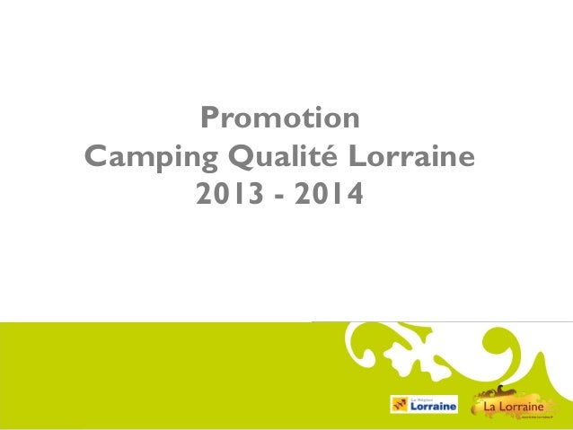 Comité Régional du Tourisme de Lorraine  Promotion Camping Qualité Lorraine 2013 - 2014