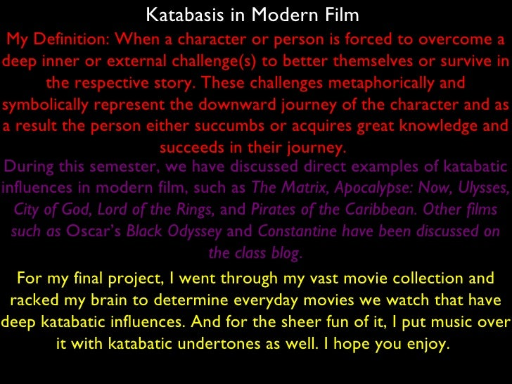 Katabasis in Modern Film  Exact Definition: A descent or journey downward; a trip from the interior of the country to the ...
