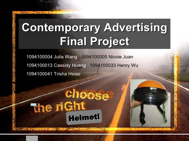Contemporary Advertising Final Project 1094100004 Julia Wang   1094100005 Nicole Juan 1094100013 Cassidy Huang   109410003...