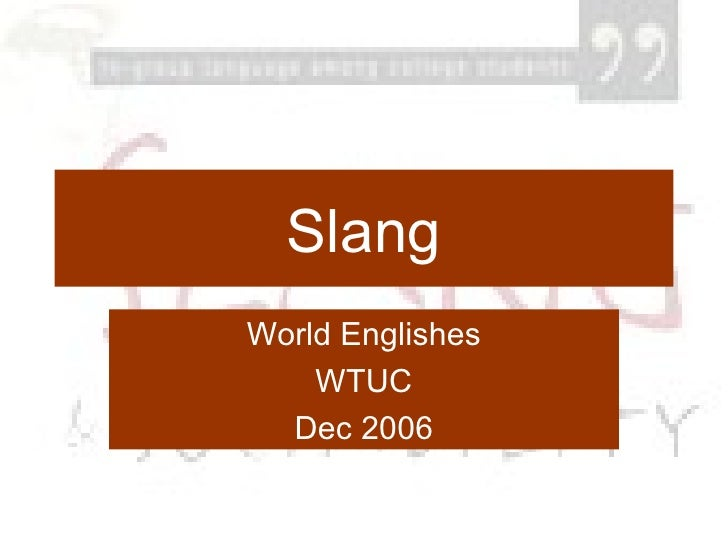 Slang World Englishes WTUC Dec 2006