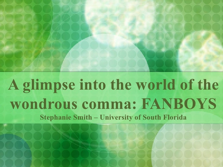 A glimpse into the world of the wondrous comma: FANBOYS     Stephanie Smith – University of South Florida