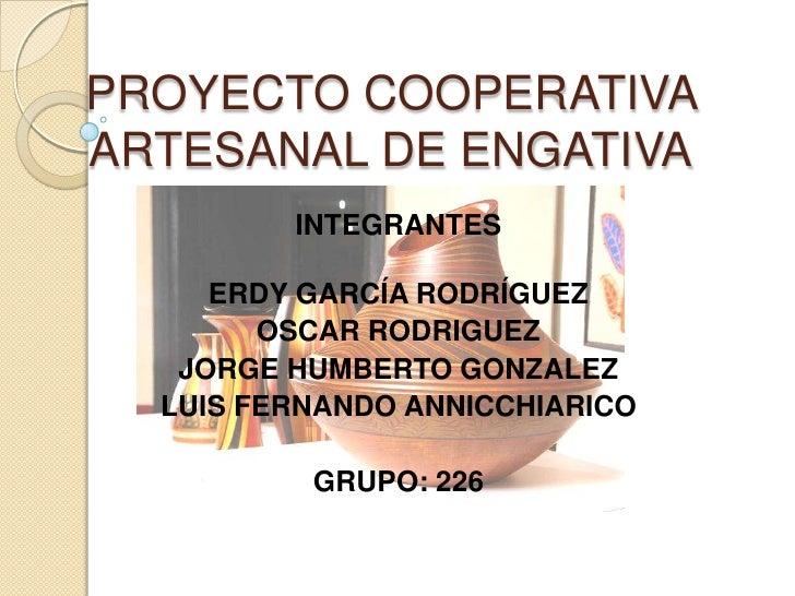 PROYECTO COOPERATIVAARTESANAL DE ENGATIVA         INTEGRANTES     ERDY GARCÍA RODRÍGUEZ        OSCAR RODRIGUEZ   JORGE HUM...