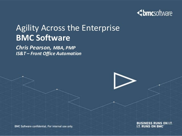 Agility Across the EnterpriseBMC SoftwareChris Pearson, MBA, PMPIS&T – Front Office Automation