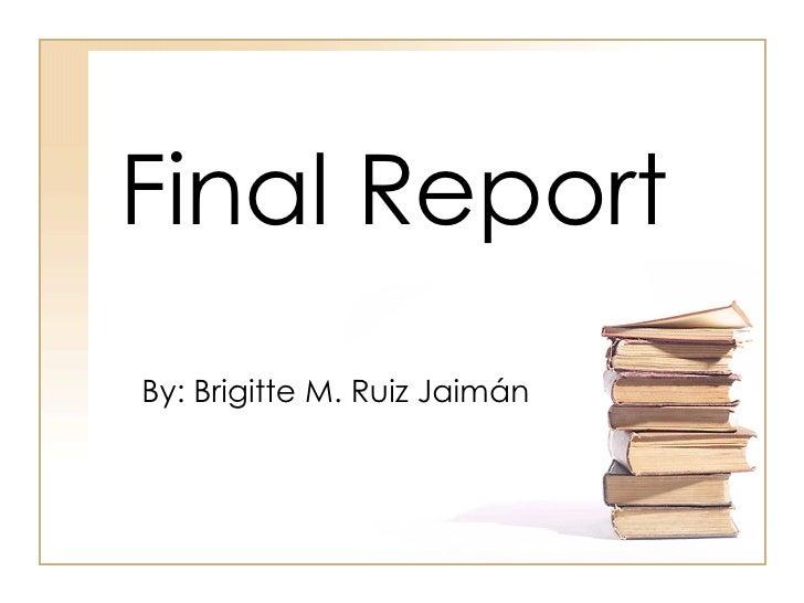 Final Report By: Brigitte M. Ruiz Jaimán