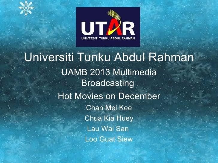 Universiti Tunku Abdul Rahman UAMB 2013 Multimedia Broadcasting  Hot Movies on December Chan Mei Kee Chua Kia Huey Lau Wai...