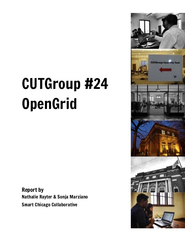 CUTGroup #24 OpenGrid Report by Nathalie Rayter & Sonja Marziano Smart Chicago Collaborative