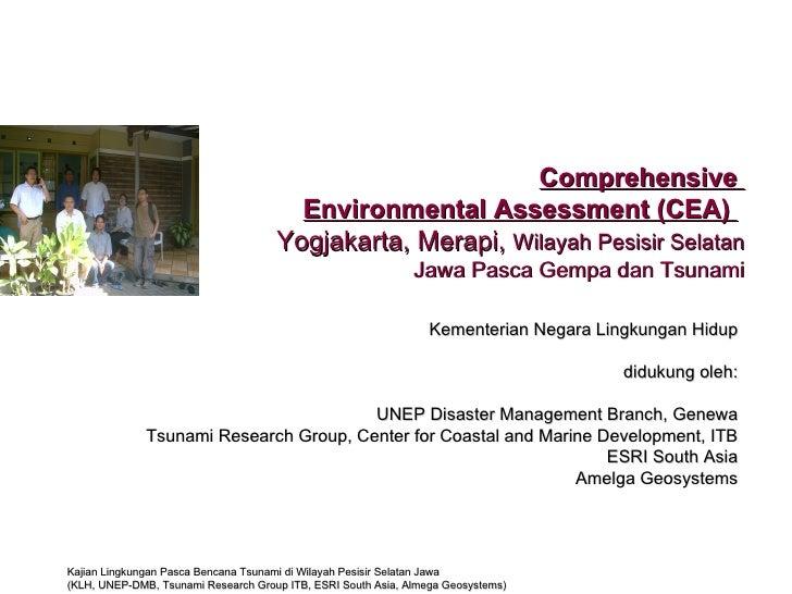 Comprehensive  Environmental Assessment (CEA)   Yogjakarta, Merapi,  Wilayah Pesisir Selatan Jawa Pasca Gempa dan Tsunami ...
