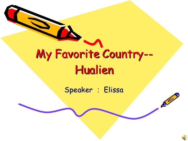 My Favorite Country--Hualien Speaker : Elissa