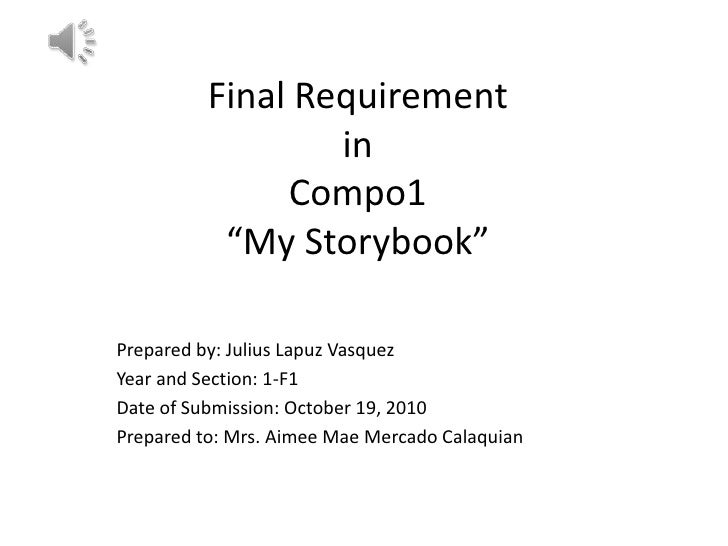 """Final Requirement inCompo1""""My Storybook""""<br />Prepared by: Julius Lapuz Vasquez<br />Year and Section: 1-F1<br />Date of S..."""