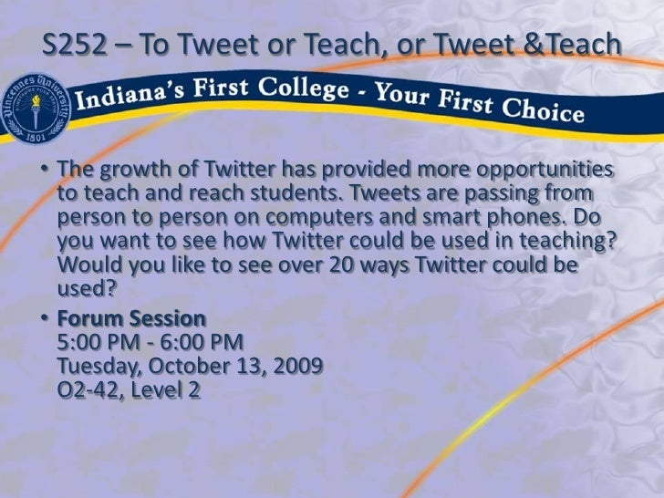 S252 – To Tweet or Teach, or Tweet &Teach   • The growth of Twitter has provided more opportunities   to teach and reach s...
