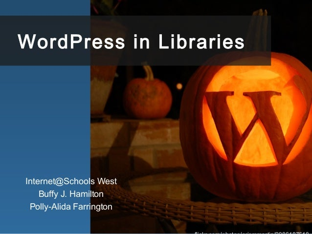 WordPress in Libraries Internet@Schools West Buffy J. Hamilton Polly-Alida Farrington