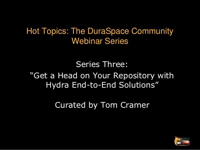 "Hot Topics: The DuraSpace Community            Webinar Series           Series Three:""Get a Head on Your Repository with  ..."