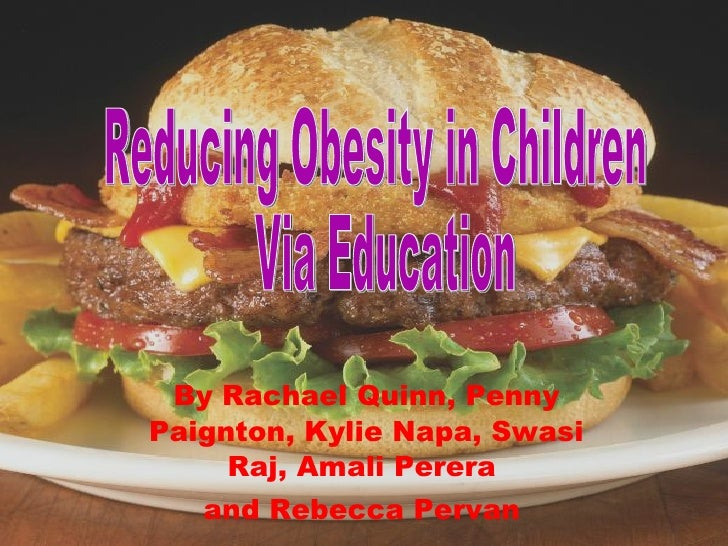 By  Rachael Quinn, Penny Paignton, Kylie Napa, Swasi Raj, Amali Perera  and Rebecca Pervan   Reducing Obesity in Children ...