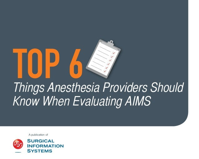 A publication of TOP 6Things Anesthesia Providers Should Know When Evaluating AIMS