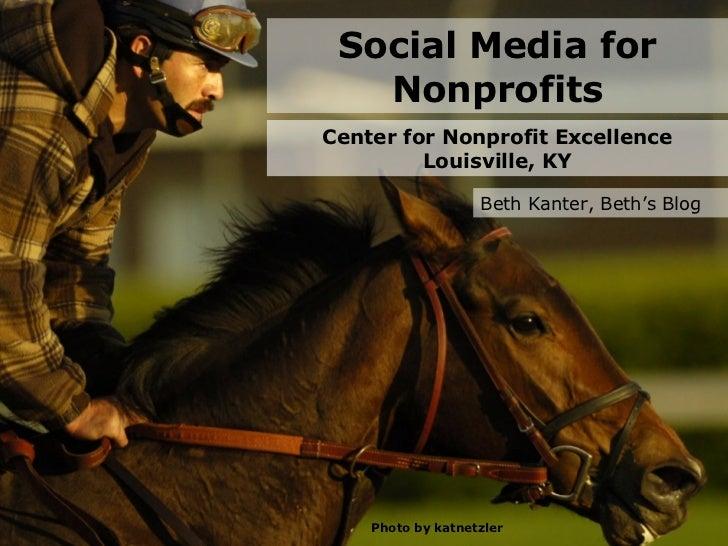 Social Media for Nonprofits Center for Nonprofit Excellence Louisville, KY Beth Kanter, Beth's Blog Photo by katnetzler