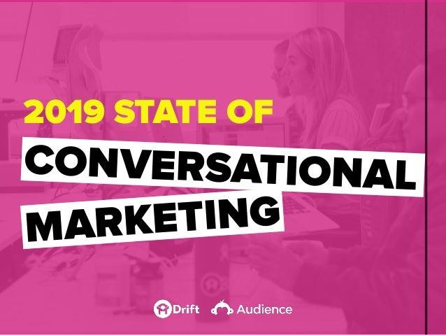 2019 STATE OF CONVERSATIONAL MARKETING