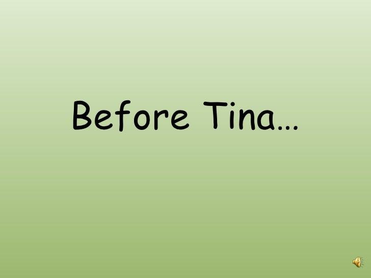 Before Tina…<br />