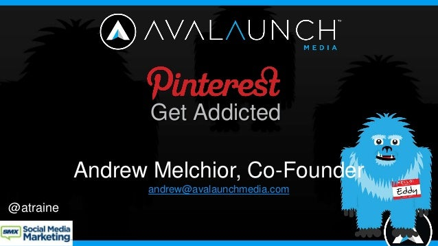 Get Addicted           Andrew Melchior, Co-Founder                 andrew@avalaunchmedia.com@atraine