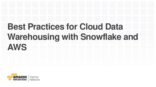 Snowflake Best Practices for Elastic Data Warehousing