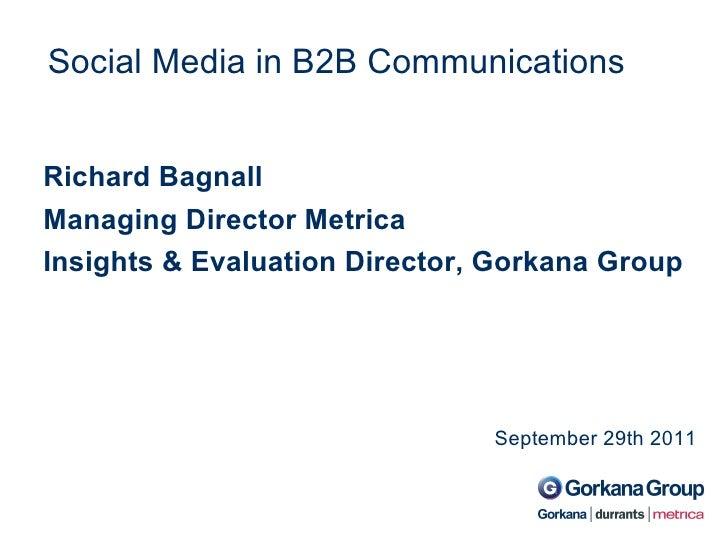 Social Media in B2B Communications September 29th 2011 Richard Bagnall Managing Director Metrica Insights & Evaluation Dir...