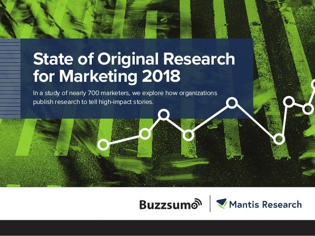 State of Original Research for Marketing 2018 In a study of nearly 700 marketers, we explore how organizations publish res...
