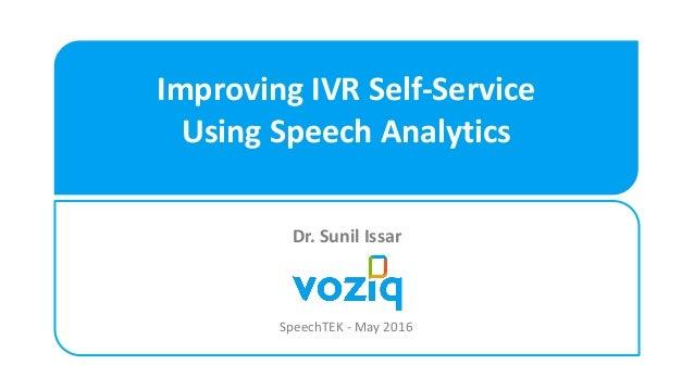 Improving IVR Self-Service Using Speech Analytics SpeechTEK - May 2016 Dr. Sunil Issar