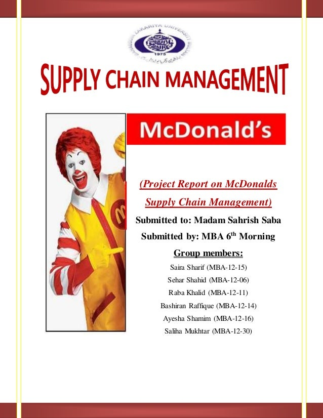 (Project Report on McDonalds Supply Chain Management) Submitted to: Madam Sahrish Saba Submitted by: MBA 6th Morning Group...