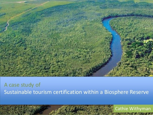 A case study of Sustainable tourism certification within a Biosphere Reserve Cathie Withyman