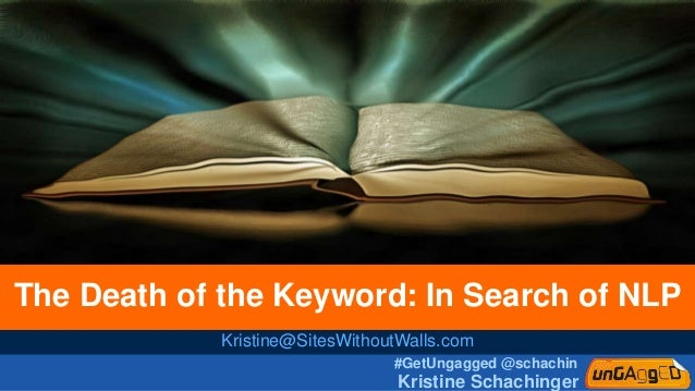 #GetUngagged @schachin Kristine Schachinger The Death of the Keyword: In Search of NLP Kristine@SitesWithoutWalls.com
