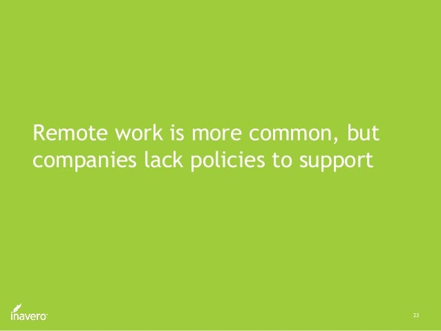 23 Remote work is more common, but companies lack policies to support