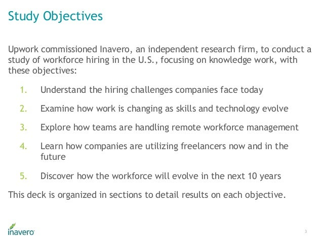 Study Objectives Upwork commissioned Inavero, an independent research firm, to conduct a study of workforce hiring in the ...