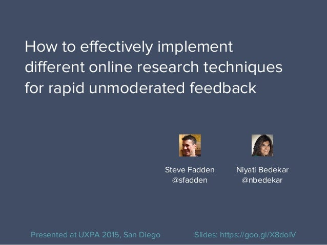 How to effectively implement different online research techniques for rapid unmoderated feedback Niyati Bedekar @nbedekar ...