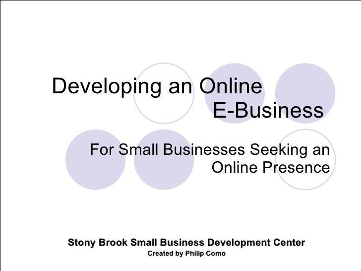 Developing an Online                E-Business      For Small Businesses Seeking an                      Online Presence  ...