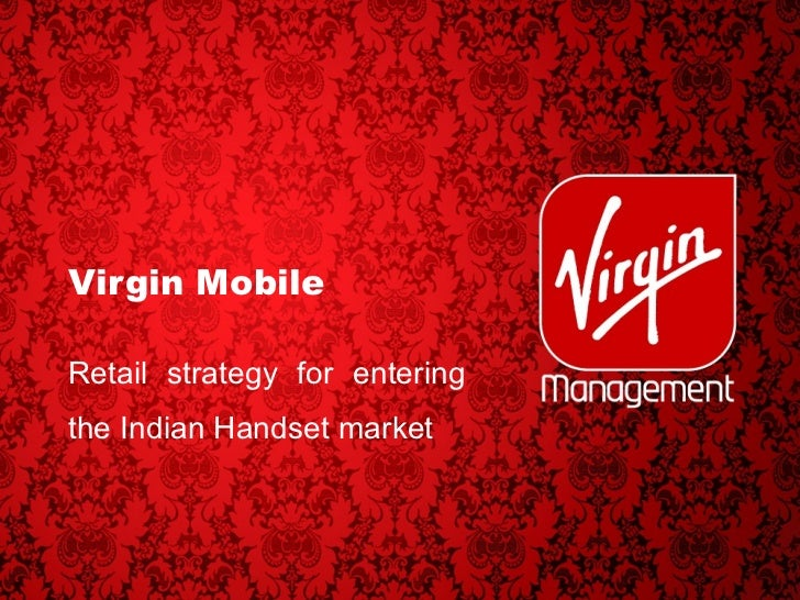 Virgin Mobile Retail strategy for entering the Indian Handset market