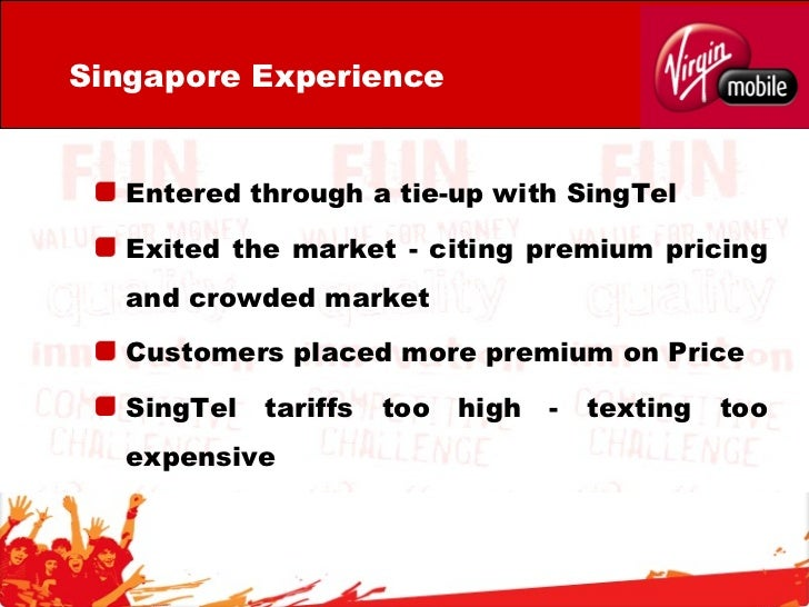 virgin mobile strategy Virgin mobile was launched as a joint venture involving t-mobile and virgin group virgin group is a british conglomerate offering business products like beverages, airlines, trains, financial services, cable tv, cosmetics and other host of products and services.