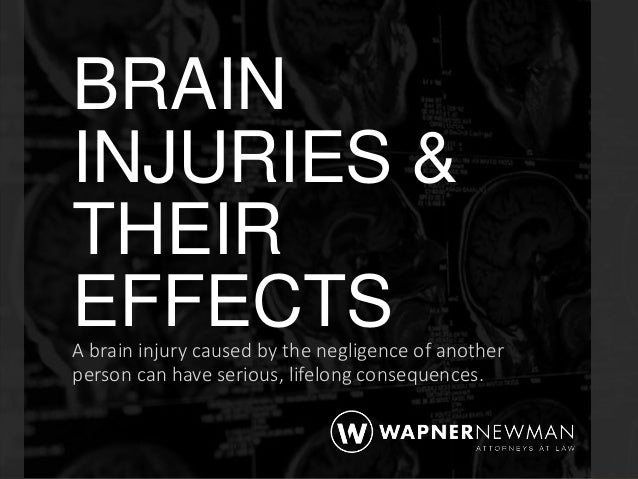 BRAIN INJURIES & THEIR EFFECTSA brain injury caused by the negligence of another person can have serious, lifelong consequ...