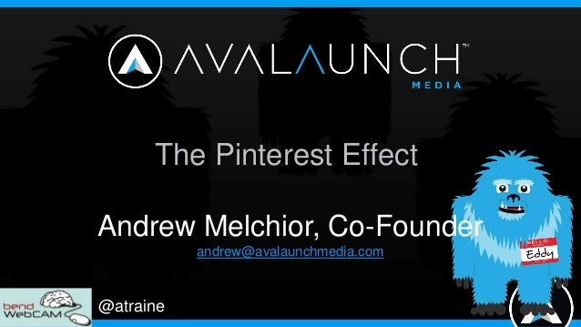 The Pinterest EffectAndrew Melchior, Co-Founder           andrew@avalaunchmedia.com@atraine