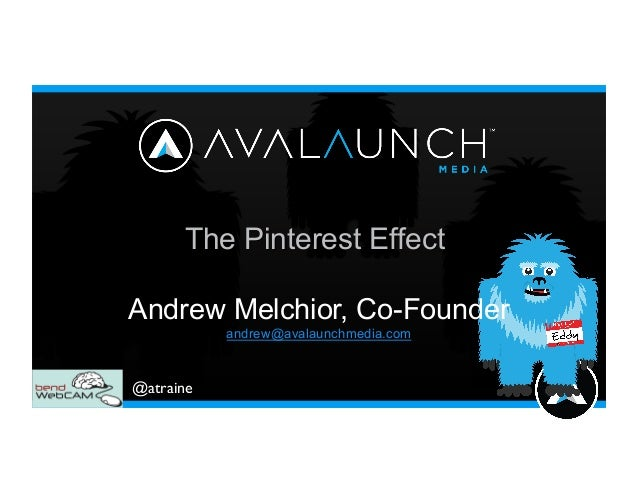 @atraine	  The Pinterest Effect Andrew Melchior, Co-Founder andrew@avalaunchmedia.com