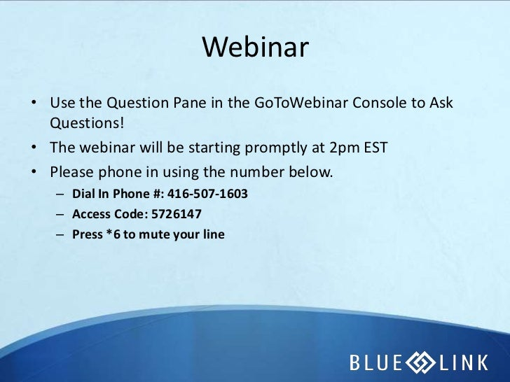Webinar• Use the Question Pane in the GoToWebinar Console to Ask  Questions!• The webinar will be starting promptly at 2pm...