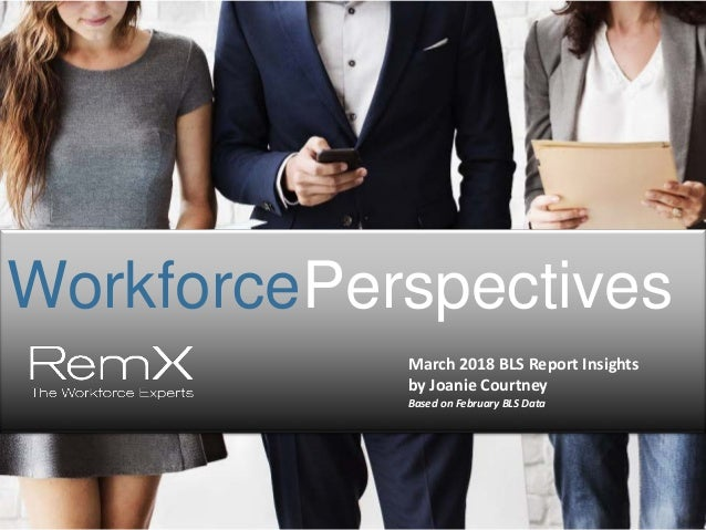 WorkforcePerspectives March 2018 BLS Report Insights by Joanie Courtney Based on February BLS Data