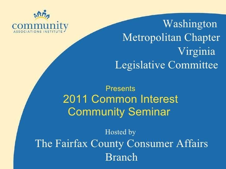 Presents 2011 Common Interest Community Seminar  Virginia  Legislative Committee Washington  Metropolitan Chapter Hosted b...