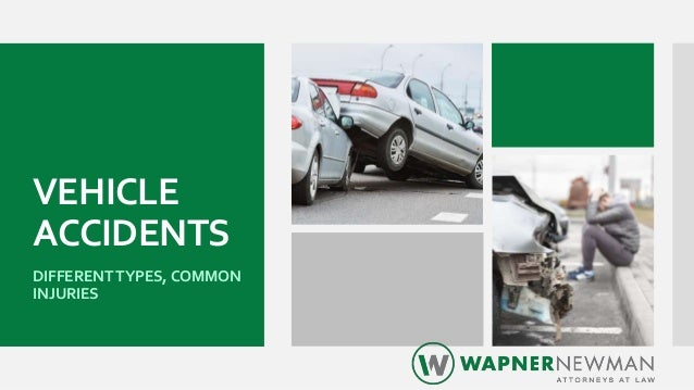 VEHICLE ACCIDENTS DIFFERENT TYPES, COMMON INJURIES