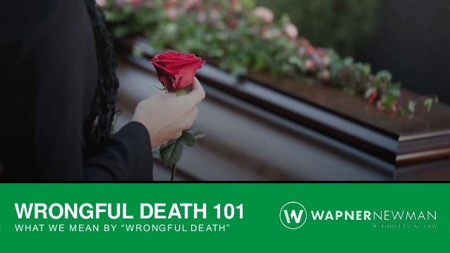 "WRONGFUL DEATH 101 WHAT WE MEAN BY ""WRONGFUL DEATH"""