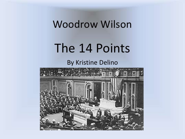 Woodrow Wilson<br />The 14 Points<br />By Kristine Delino<br />