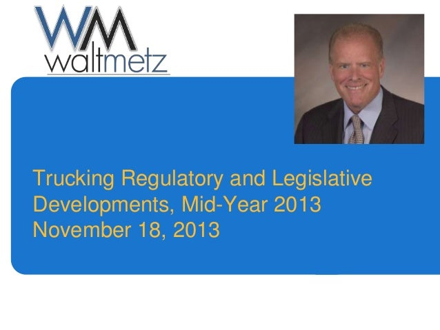 Trucking Regulatory and Legislative Developments, Mid-Year 2013 November 18, 2013