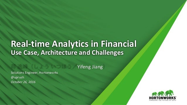 1 ©	Hortonworks	Inc.	2011	– 2016.	All	Rights	Reserved Real-time	Analytics	in	Financial Use	Case,	Architecture	and	Challeng...