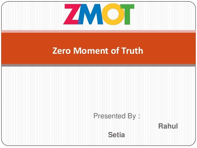 Zero Moment of Truth        Presented By :                         Rahul            Setia