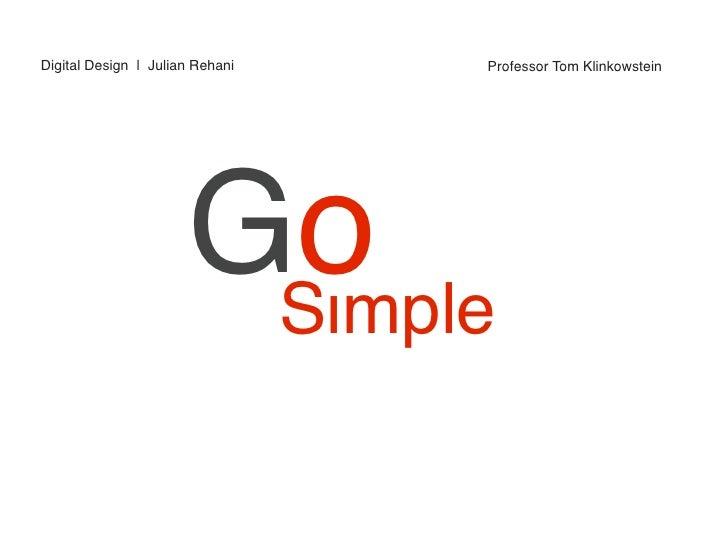 Digital Design | Julian Rehani   Professor Tom Klinkowstein                           Go                        Simple